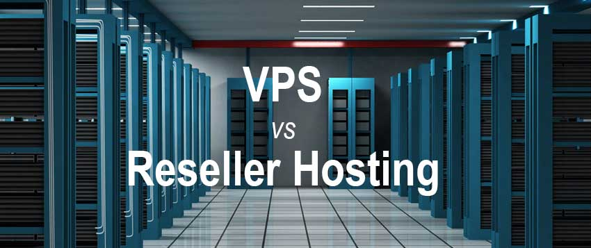 A Precisely Drawn Comparison Between VPS And Reseller Hosting