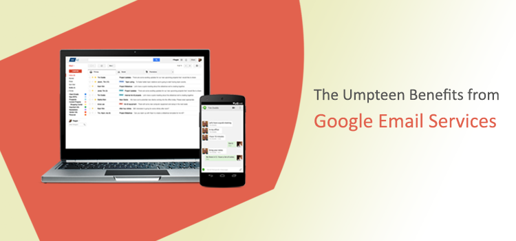 The Umpteen Benefits from Google Email Services